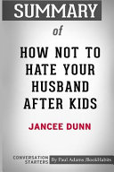 Summary Of How Not To Hate Your Husband After Kids By Jancee Dunn