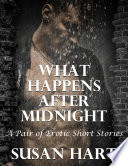 What Happens After Midnight  A Pair of Erotic Short Stories