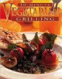 Thirty Minute Vegetarian Grilling