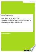 Bild, Sprache, Schrift - Zum Sprachverständnis in der zeitgenössischen deutschsprachigen Bildtheorie