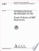 International Monetary Fund trade policies of IMF borrowers : report to congressional committees