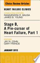 Stage B  a Pre cursor of Heart Failure  An Issue of Heart Failure Clinics   E Book