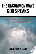 The Uncommon Ways God Speaks