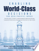 Enabling World Class Decisions For Asia Pacific Apac The Executive S Guide To Understanding Deploying Modern Corporate Performance Management Solutions For Asia Pacific
