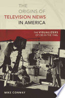 The Origins of Television News in America