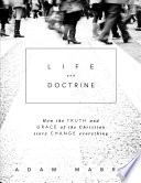 Life And Doctrine  How The Truth And Grace Of The Christian Story Change Everything : lives we lead and the god we...