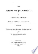 The Vision of Judgment  Or the South Church  Ecclesiastical Councils Viewed from Celestial and Satanic Stand points  By Quevedo Redivivus  Jr