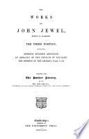 The Works of John Jewel, Bishop of Salisbury...