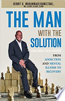 The Man With The Solution From Addiction And Mental Illness To Recovery
