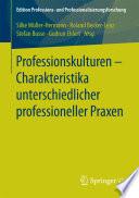 Professionskulturen – Charakteristika unterschiedlicher professioneller Praxen