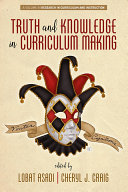 Truth and Knowledge in Curriculum Making Book