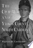 The Civil War and Yadkin County, North Carolina