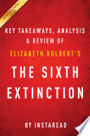 The Sixth Extinction  by Elizabeth Kolbert   Key Takeaways  Analysis   Review