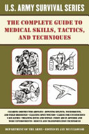 The Complete US Army Survival Guide to Medical Skills  Tactics  and Techniques