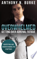 Overwhelmed - Getting Over Adrenal Fatigue