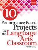 10 Performance Based Projects for the Language Arts Classroom