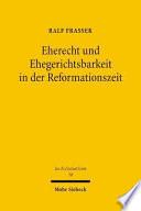 Eherecht und Ehegerichtsbarkeit in der Reformationszeit