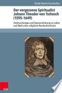 Der vergessene Spiritualist Johann Theodor von Tschesch (1595–1649)