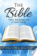 The Bible True  Relevant or a Fairy Tale