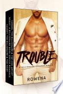 Trouble  A Billionaire Romance Bundle