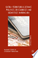 Extra Territorial Ethnic Politics Discourses And Identities In Hungary