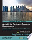 Activiti 5 x Business Process Management Beginner s Guide