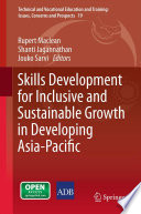 Skills Development for Inclusive and Sustainable Growth in Developing Asia Pacific