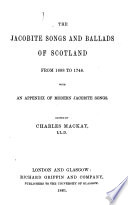 Jacobite Songs And Ballads Of Scotland From 1688 To 1746 With An Appendix Of Modern Jacobite Songs Edited By C Mackay