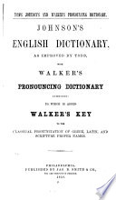 Johnson's English Dictionary, as Improved by Todd, with Walker's Pronouncing Dictionary, Combined