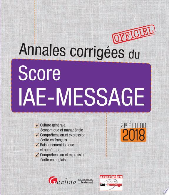 Annales corrigées du Score IAE-Message : officiel / Association Score IAE-Message.- Issy-les-Moulineaux : Gualino éditeur-Lextenso éditions , DL 2016