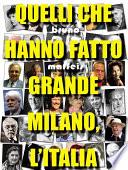 Quelli che hanno fatto grande Milano  l Italia