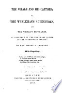 The Whale and His Captors  Or  The Whaleman s Adventures