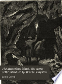 The mysterious island  The secret of the island  tr  by W H G  Kingston