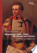 Mitteleuropa 1658 2008 Die Chronik Einer Familie