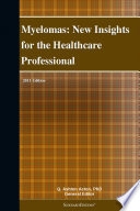 Myelomas: New Insights for the Healthcare Professional: 2011 Edition