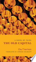 The Old Capital : a novel of Taipei /