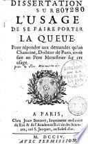 Dissertation sur l usage de se faire porter la queue  Pour r  pondre aux demandes qu un Chanoine  Docteur de Paris  avoit fait au Pere Menestrier sur cet usage  par le P  M  nestrier