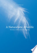 A Naturalistic Afterlife : most enduring, absorbing, and universal questions...