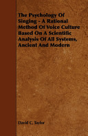 The Psychology Of Singing A Rational Method Of Voice Culture Based On A Scientific Analysis Of All Systems Ancient And Modern