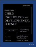Handbook Of Child Psychology And Developmental Science, Ecological Settings And Processes : handbook of child psychology and...
