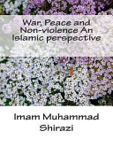 War  Peace and Non Violence an Islamic Perspective