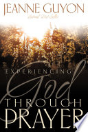 Experiencing God Through Prayer Guyon Explains The Great Difference Between Praying
