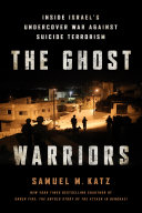 The Ghost Warriors Undercover Team That Infiltrated Palestinian Terrorist