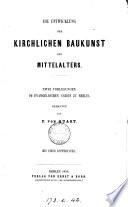 Die Entwicklung der kirchlichen Baukunst des Mittelalters, 2 Vorlesungen. (Entwicklung d. christl. Kirchenbaues, 2/3. Vorlesung).