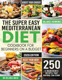 The Super Easy Mediterranean Diet Cookbook For Beginners On A Budget