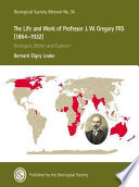 The Life and Work of Professor J W  Gregory FRS  1864 1932   Geologist  Writer and Explorer