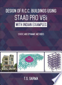 Design of R.C.C. Buildings using Staad Pro V8i with Indian Examples: Static and Dynamic Methods