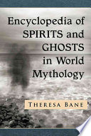 Encyclopedia Of Spirits And Ghosts In World Mythology