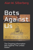 Bots Against US: The Ongoing Information War Against The United States