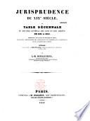Jurisprudence de XIXe siècle, ou Table décennale du Recueil général des lois et arrêts, de 1831 à 1840, présentant toutes les matières du droit...
